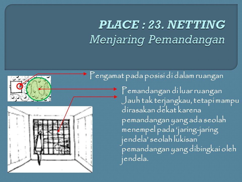 PLACE : 23. NETTING Menjaring Pemandangan