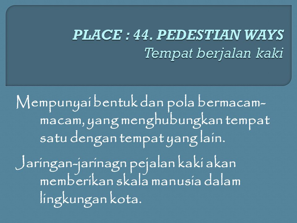 PLACE : 44. PEDESTIAN WAYS Tempat berjalan kaki
