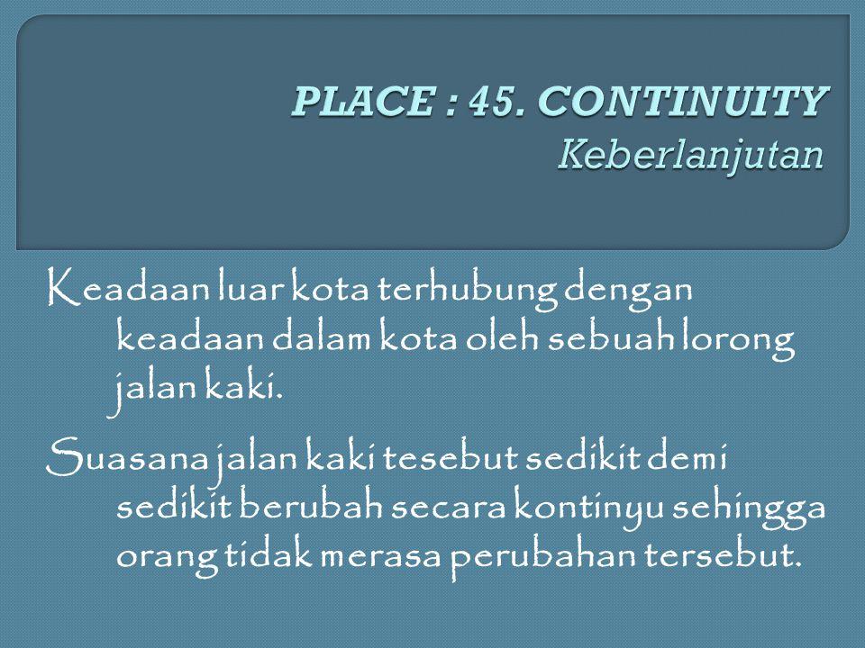 PLACE : 45. CONTINUITY Keberlanjutan
