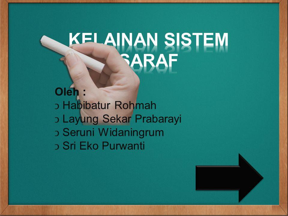 KELAINAN SISTEM SARAF Oleh : Habibatur Rohmah Layung Sekar Prabarayi