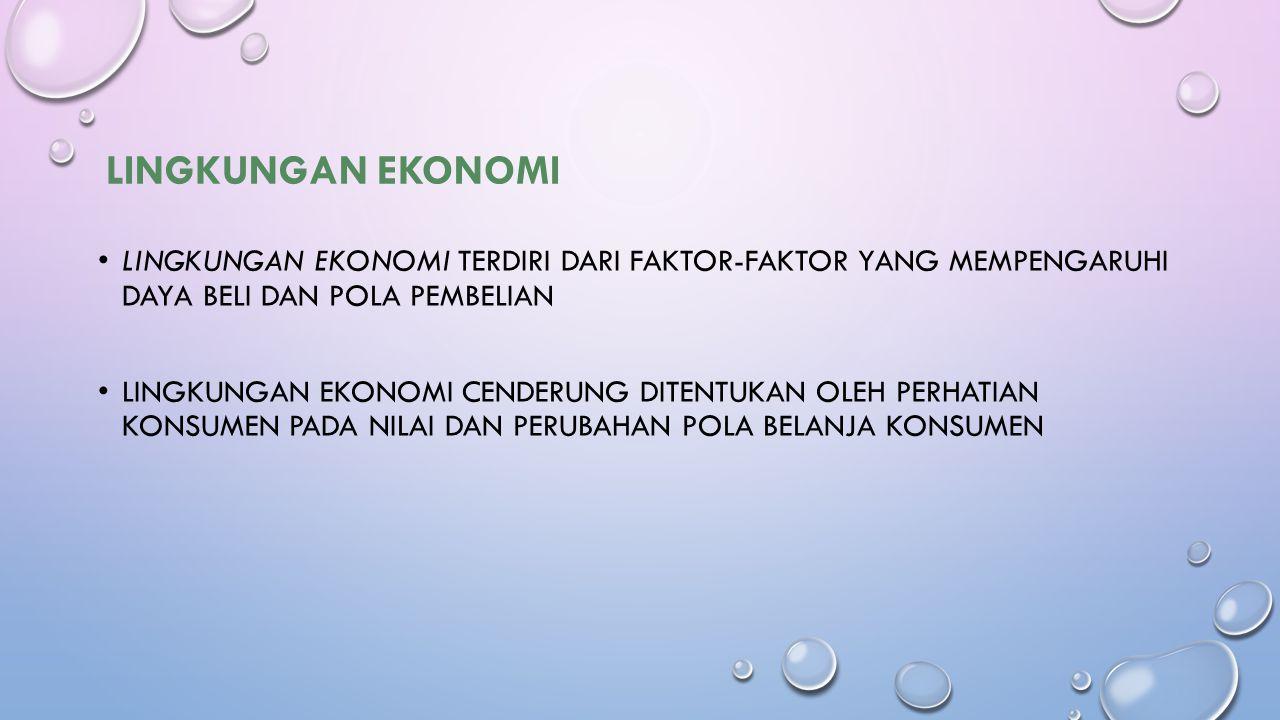 Lingkungan Ekonomi Lingkungan ekonomi terdiri dari faktor-faktor yang mempengaruhi daya beli dan pola pembelian.
