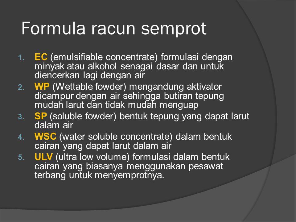 Formula racun semprot EC (emulsifiable concentrate) formulasi dengan minyak atau alkohol senagai dasar dan untuk diencerkan lagi dengan air.
