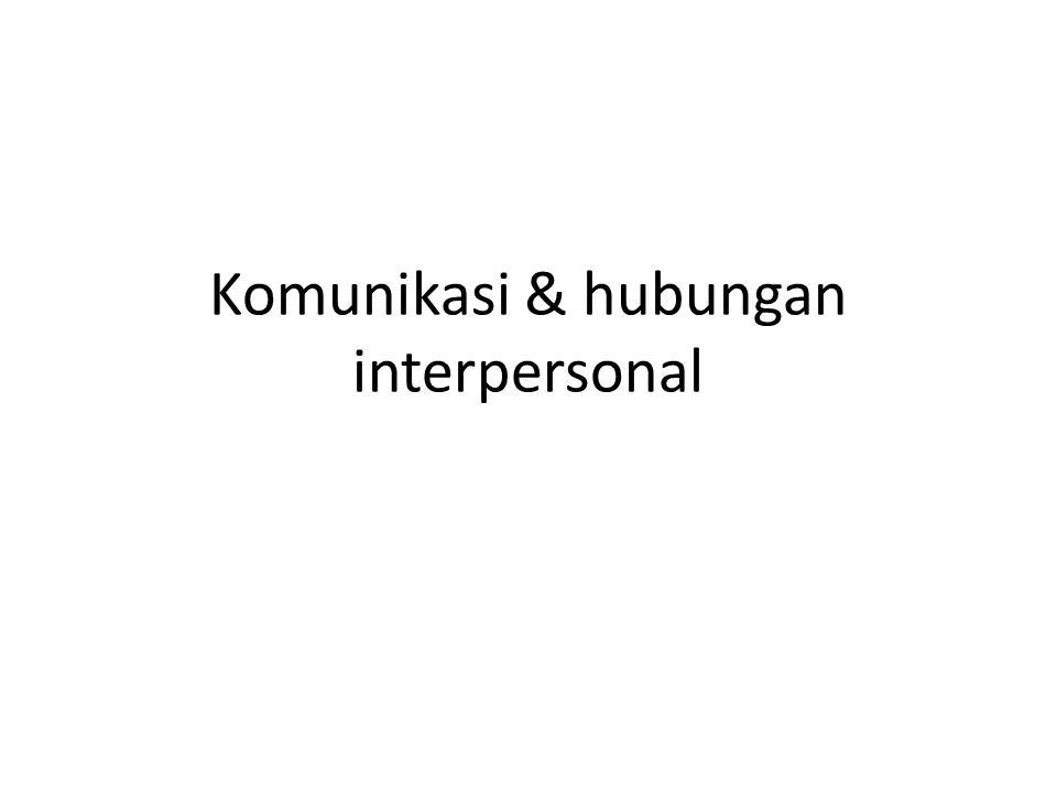 Komunikasi & hubungan interpersonal