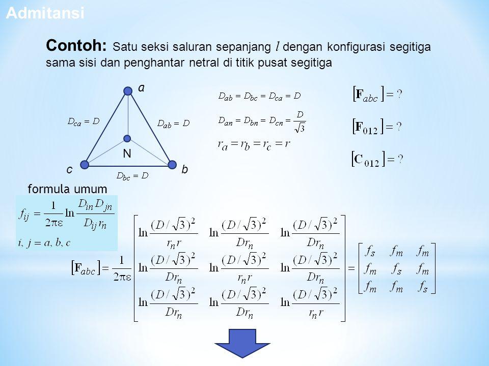 Admitansi Contoh: Satu seksi saluran sepanjang l dengan konfigurasi segitiga sama sisi dan penghantar netral di titik pusat segitiga.