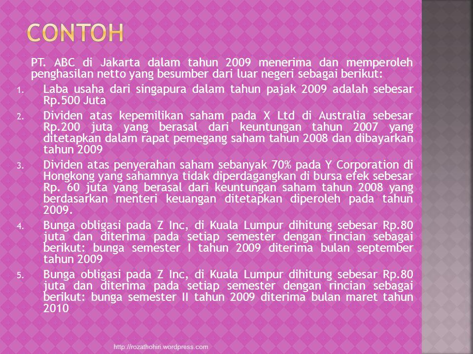 CONTOH PT. ABC di Jakarta dalam tahun 2009 menerima dan memperoleh penghasilan netto yang besumber dari luar negeri sebagai berikut: