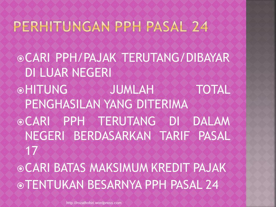 Perhitungan pph pasal 24 CARI PPH/PAJAK TERUTANG/DIBAYAR DI LUAR NEGERI. HITUNG JUMLAH TOTAL PENGHASILAN YANG DITERIMA.