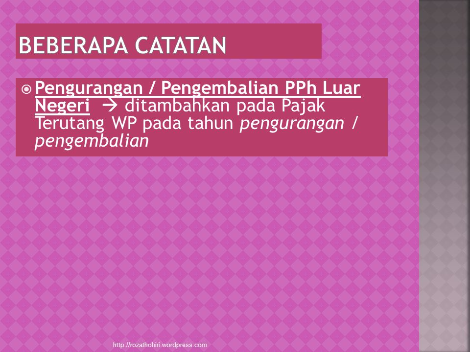 BEBERAPA CATATAN Pengurangan / Pengembalian PPh Luar Negeri  ditambahkan pada Pajak Terutang WP pada tahun pengurangan / pengembalian.