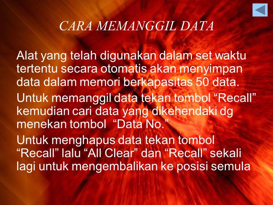 CARA MEMANGGIL DATA Alat yang telah digunakan dalam set waktu tertentu secara otomatis akan menyimpan data dalam memori berkapasitas 50 data.