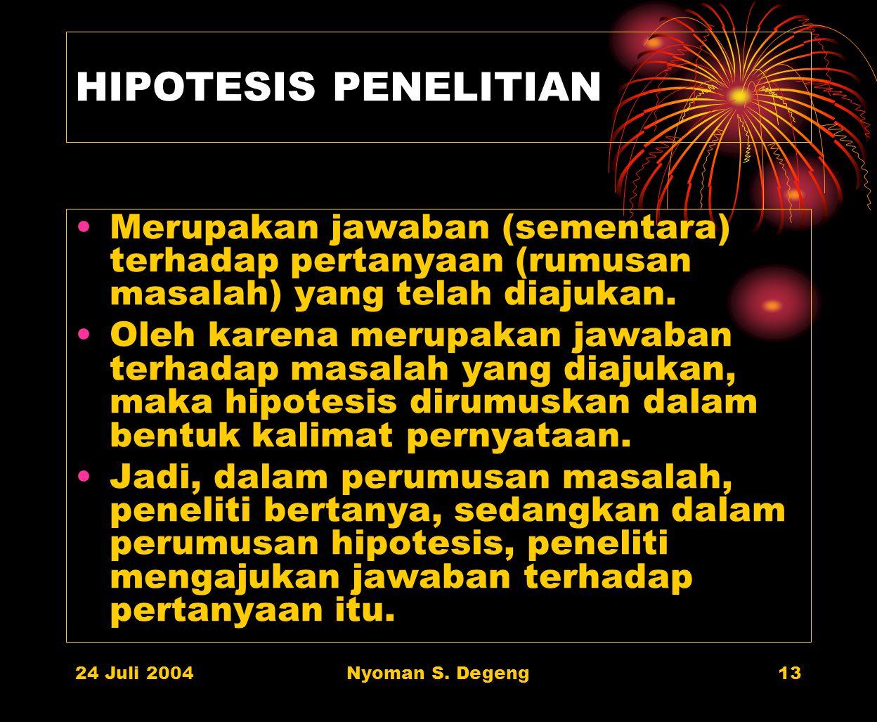 HIPOTESIS PENELITIAN Merupakan jawaban (sementara) terhadap pertanyaan (rumusan masalah) yang telah diajukan.