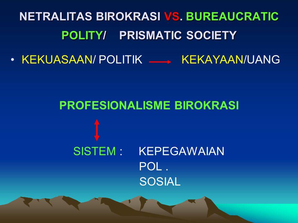 NETRALITAS BIROKRASI VS. BUREAUCRATIC POLITY/ PRISMATIC SOCIETY