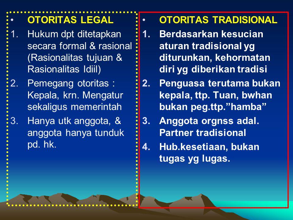 OTORITAS LEGAL Hukum dpt ditetapkan secara formal & rasional (Rasionalitas tujuan & Rasionalitas Idiil)