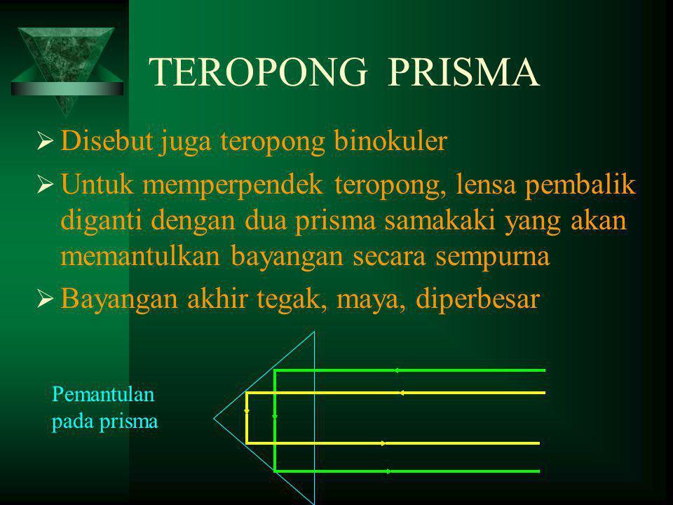 TEROPONG PRISMA Disebut juga teropong binokuler