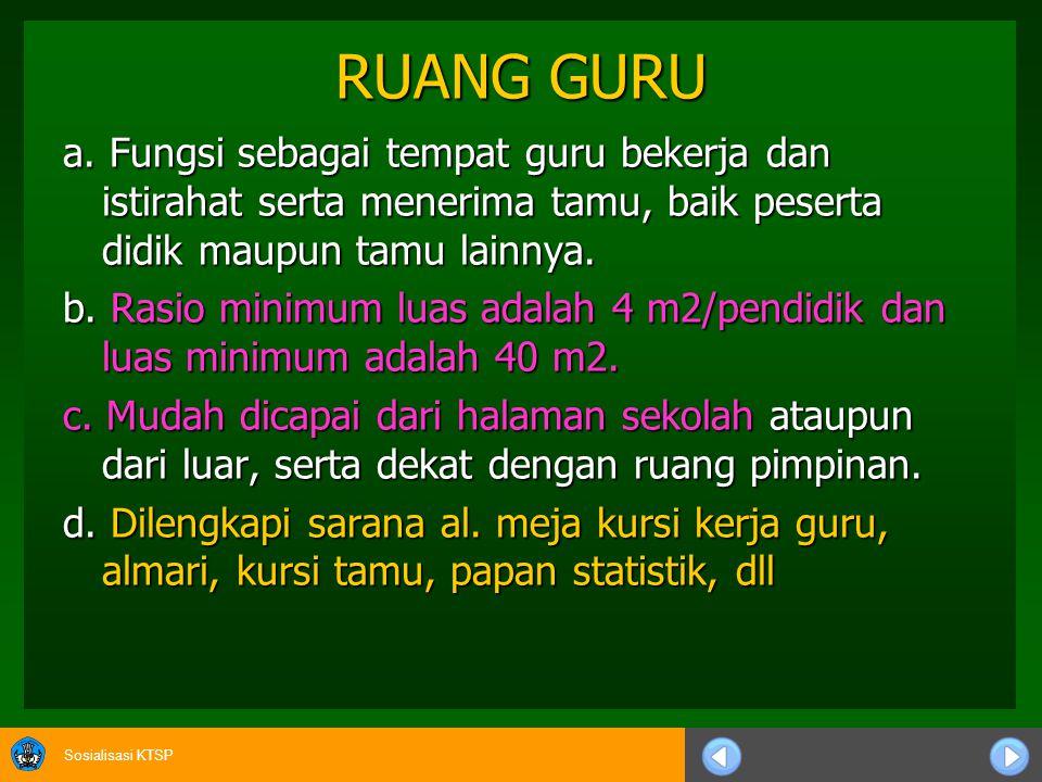 RUANG GURU a. Fungsi sebagai tempat guru bekerja dan istirahat serta menerima tamu, baik peserta didik maupun tamu lainnya.