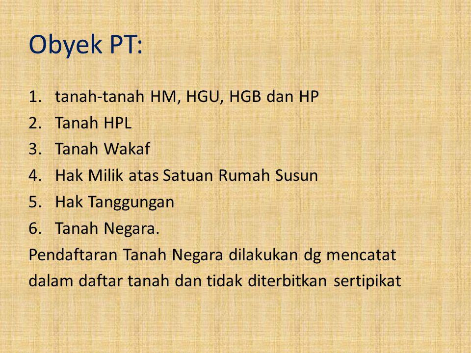Obyek PT: tanah-tanah HM, HGU, HGB dan HP Tanah HPL Tanah Wakaf