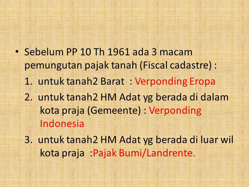 Sebelum PP 10 Th 1961 ada 3 macam pemungutan pajak tanah (Fiscal cadastre) :