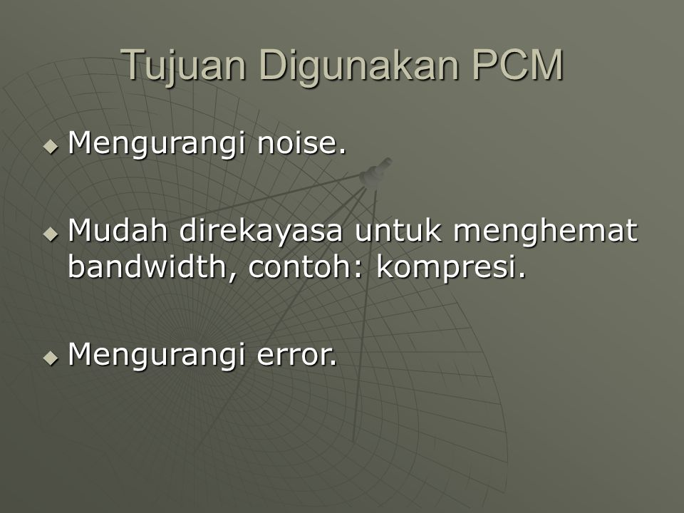 Tujuan Digunakan PCM Mengurangi noise.