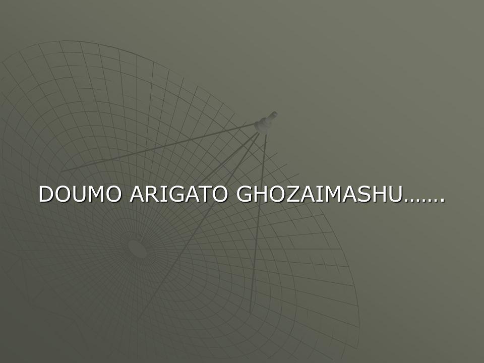 DOUMO ARIGATO GHOZAIMASHU…….