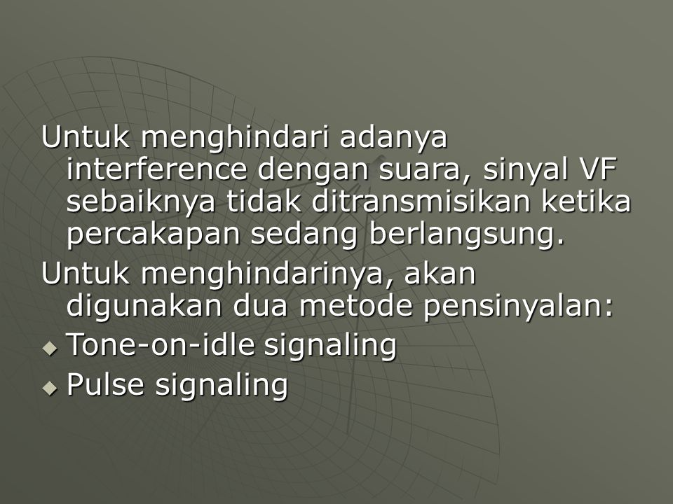 Untuk menghindari adanya interference dengan suara, sinyal VF sebaiknya tidak ditransmisikan ketika percakapan sedang berlangsung.