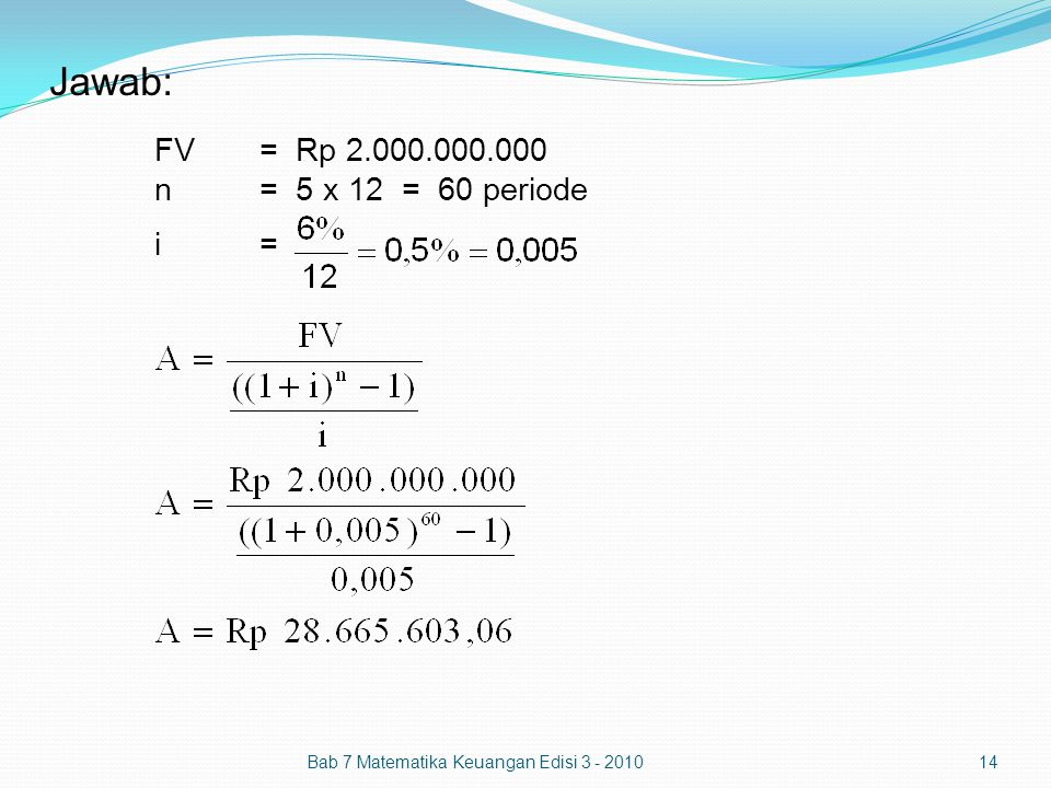 Jawab: FV = Rp 2.000.000.000 n = 5 x 12 = 60 periode i =