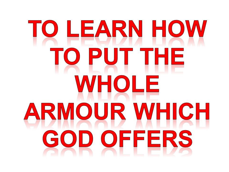 TO Learn how to put the whole armour which god offers