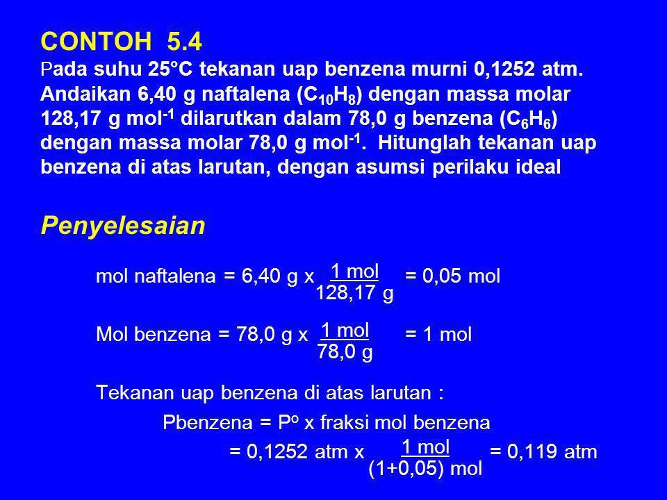 CONTOH 5. 4 Pada suhu 25°C tekanan uap benzena murni 0,1252 atm