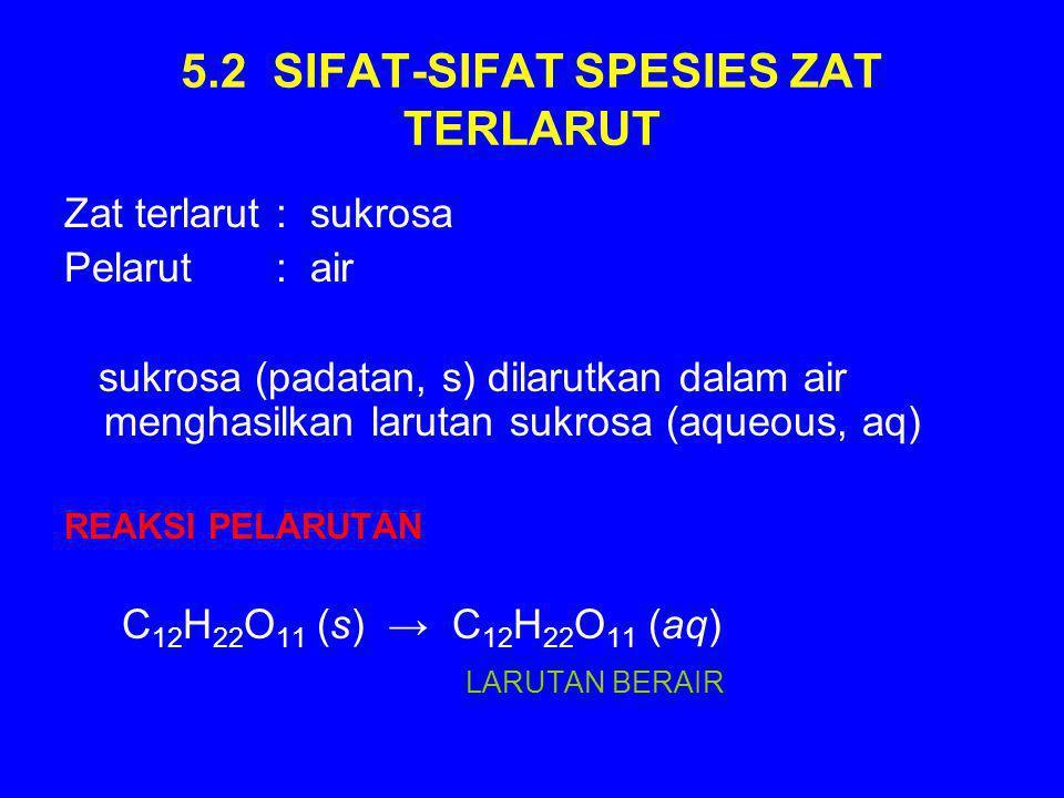 5.2 SIFAT-SIFAT SPESIES ZAT TERLARUT