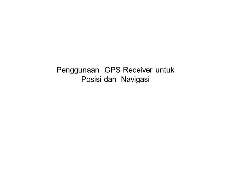 Penggunaan GPS Receiver untuk Posisi dan Navigasi