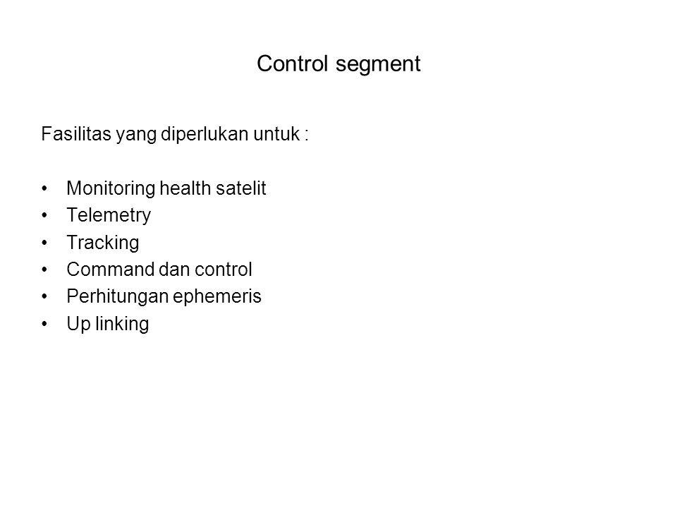 Control segment Fasilitas yang diperlukan untuk :