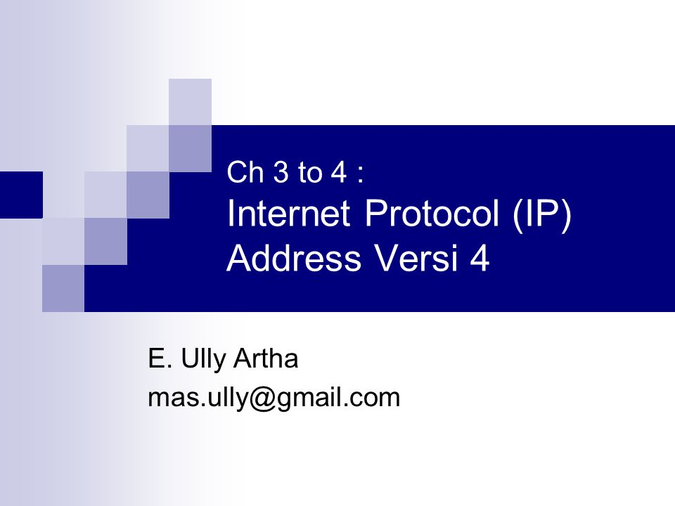 Ch 3 to 4 : Internet Protocol (IP) Address Versi 4
