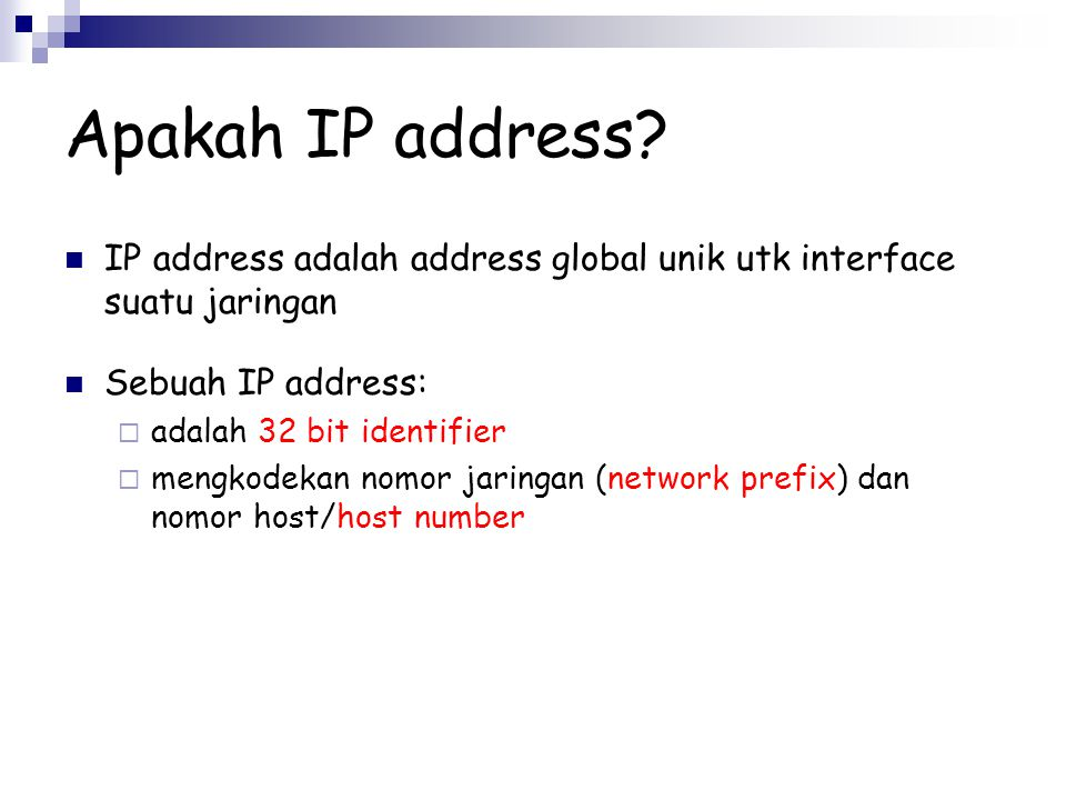 Apakah IP address IP address adalah address global unik utk interface suatu jaringan. Sebuah IP address: