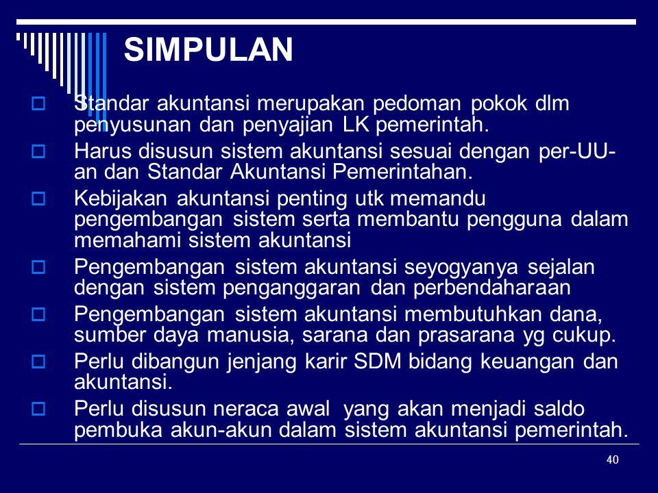 SIMPULAN Standar akuntansi merupakan pedoman pokok dlm penyusunan dan penyajian LK pemerintah.
