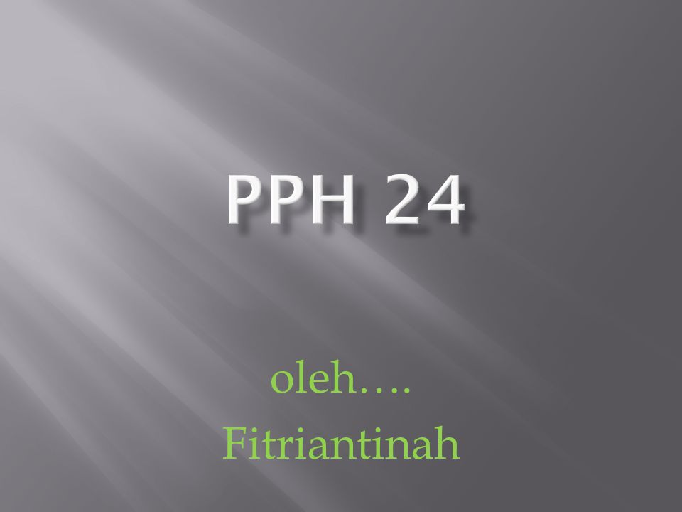 PPH 24 oleh…. Fitriantinah