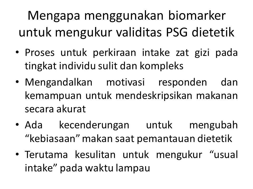 Mengapa menggunakan biomarker untuk mengukur validitas PSG dietetik