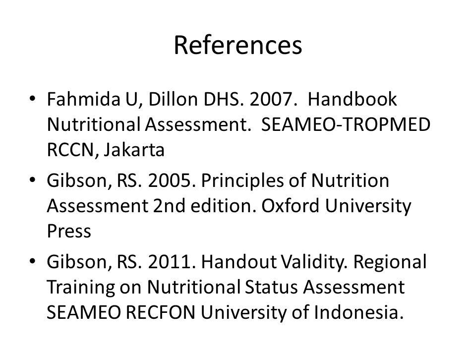 References Fahmida U, Dillon DHS. 2007. Handbook Nutritional Assessment. SEAMEO-TROPMED RCCN, Jakarta.