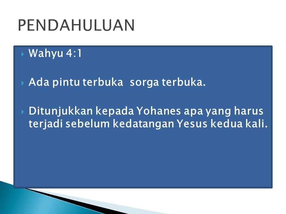 PENDAHULUAN Wahyu 4:1 Ada pintu terbuka sorga terbuka.
