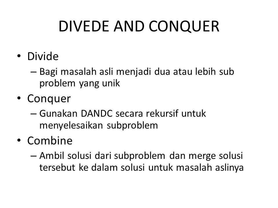 DIVEDE AND CONQUER Divide Conquer Combine