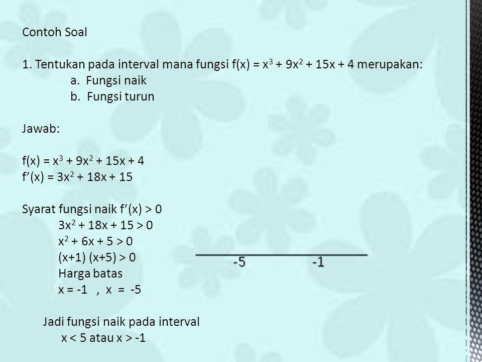 Contoh Soal 1. Tentukan pada interval mana fungsi f(x) = x3 + 9x2 + 15x + 4 merupakan: a. Fungsi naik.