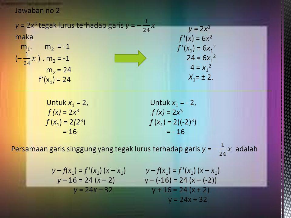Jawaban no 2 y = 2x3 tegak lurus terhadap garis y = – 1 24 𝑥 maka. m1. m2 = -1. (– 1 24 𝑥 ) . m2 = -1.