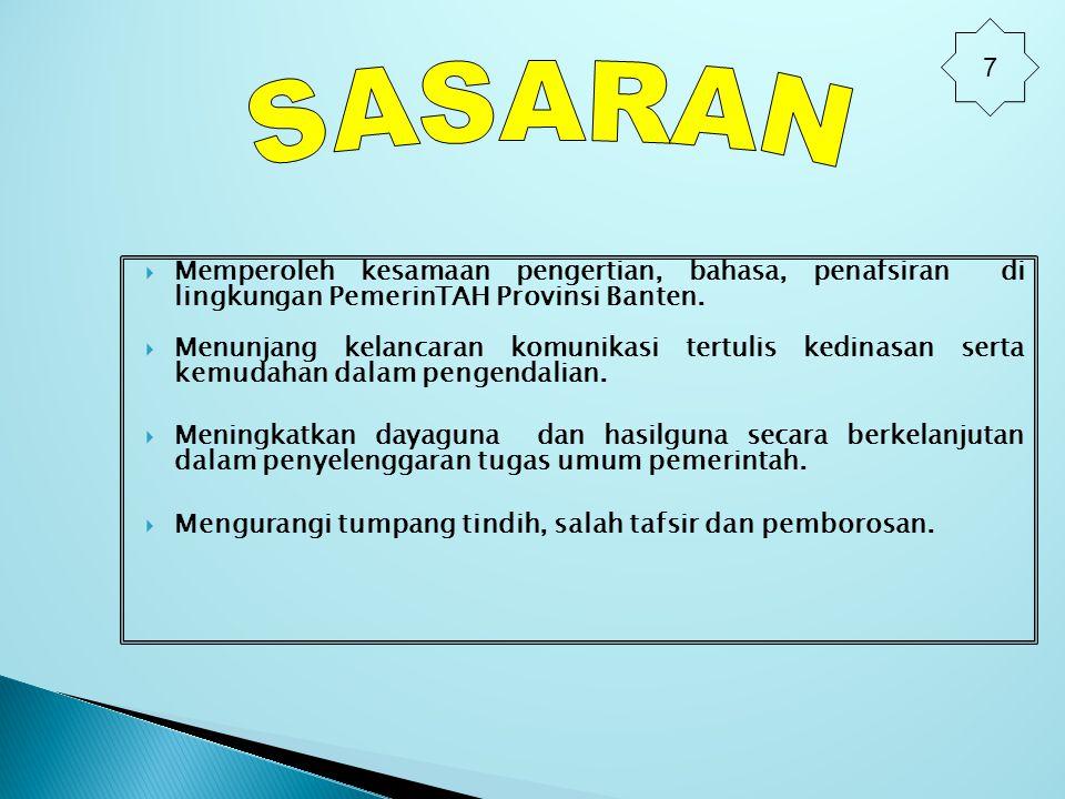 7 SASARAN. Memperoleh kesamaan pengertian, bahasa, penafsiran di lingkungan PemerinTAH Provinsi Banten.