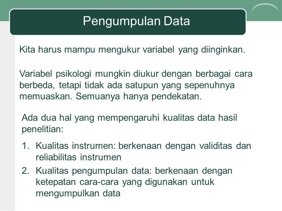 Pengumpulan Data Kita harus mampu mengukur variabel yang diinginkan.