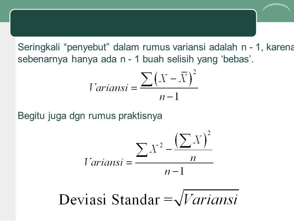 Seringkali penyebut dalam rumus variansi adalah n - 1, karena sebenarnya hanya ada n - 1 buah selisih yang 'bebas'.