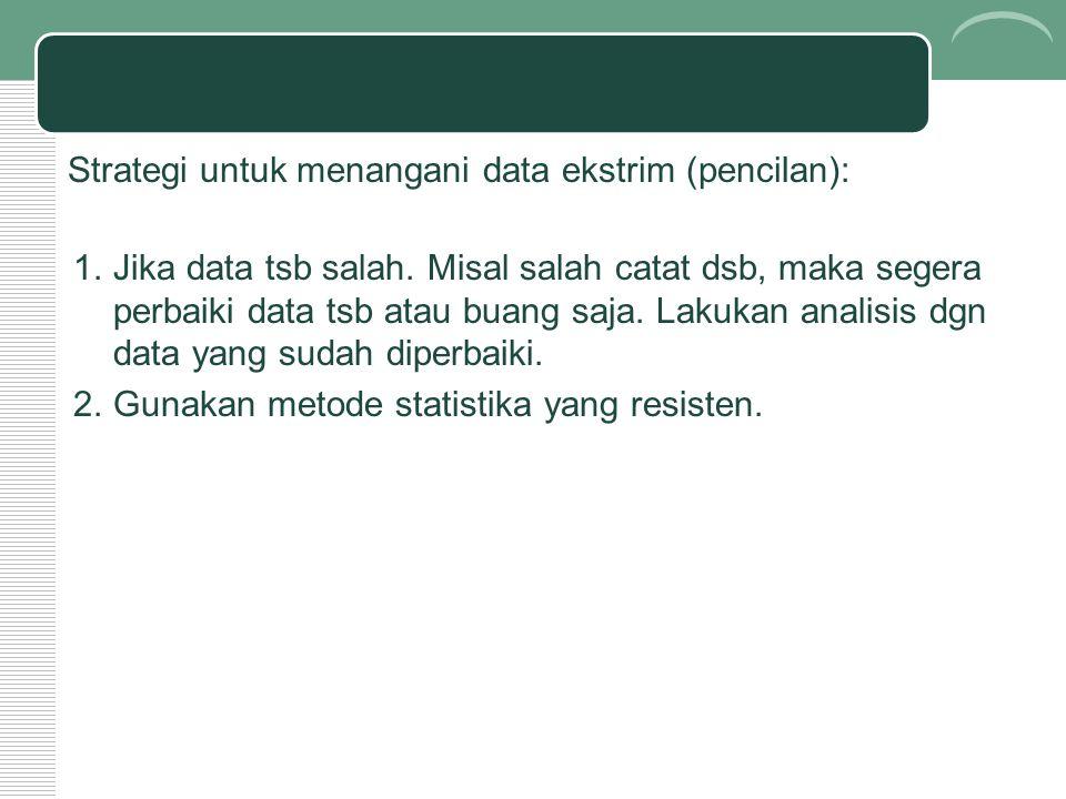 Strategi untuk menangani data ekstrim (pencilan):