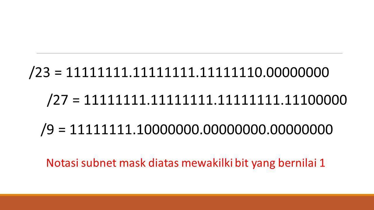 /23 = 11111111.11111111.11111110.00000000 /27 = 11111111.11111111.11111111.11100000. /9 = 11111111.10000000.00000000.00000000.