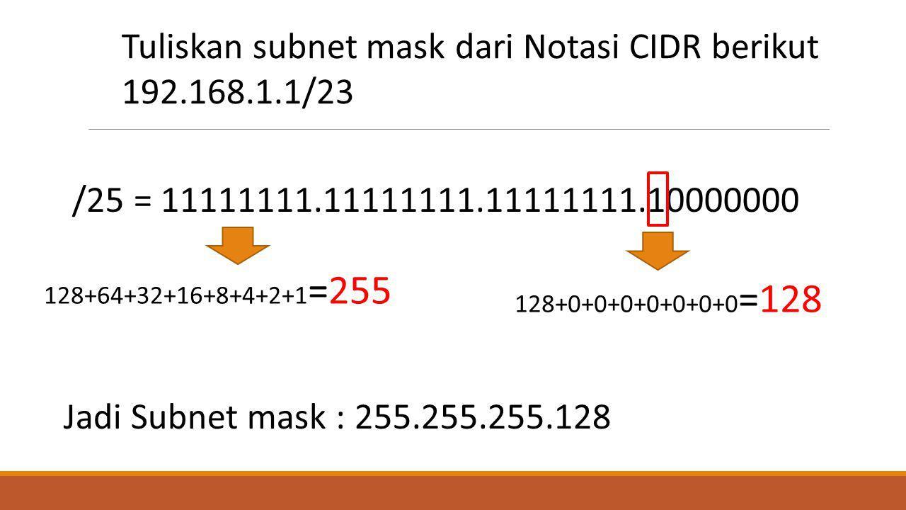 Tuliskan subnet mask dari Notasi CIDR berikut 192.168.1.1/23