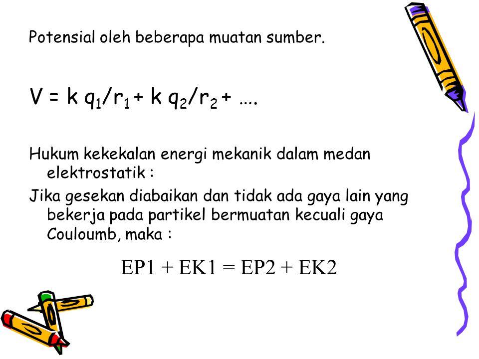 V = k q1/r1 + k q2/r2 + …. EP1 + EK1 = EP2 + EK2