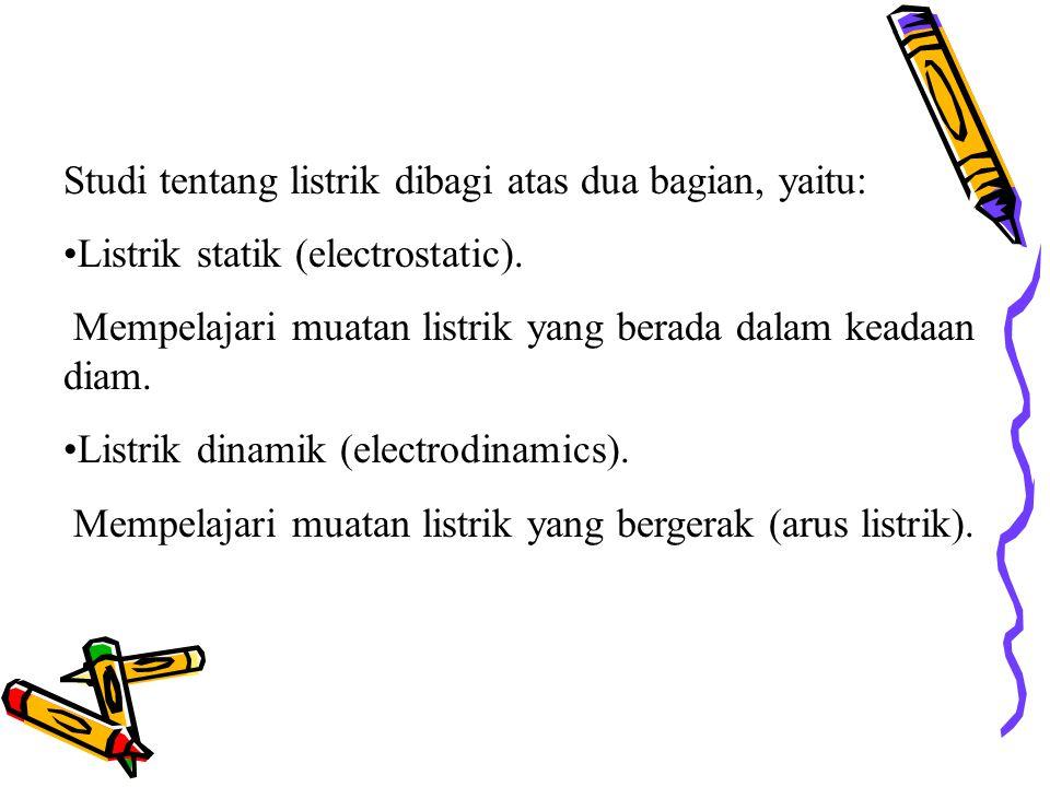 Studi tentang listrik dibagi atas dua bagian, yaitu: