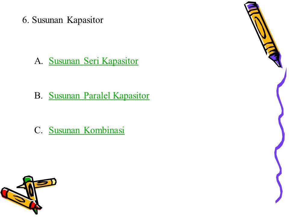 6. Susunan Kapasitor Susunan Seri Kapasitor Susunan Paralel Kapasitor Susunan Kombinasi