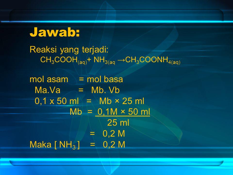 Jawab: Reaksi yang terjadi: mol asam = mol basa Ma.Va = Mb. Vb