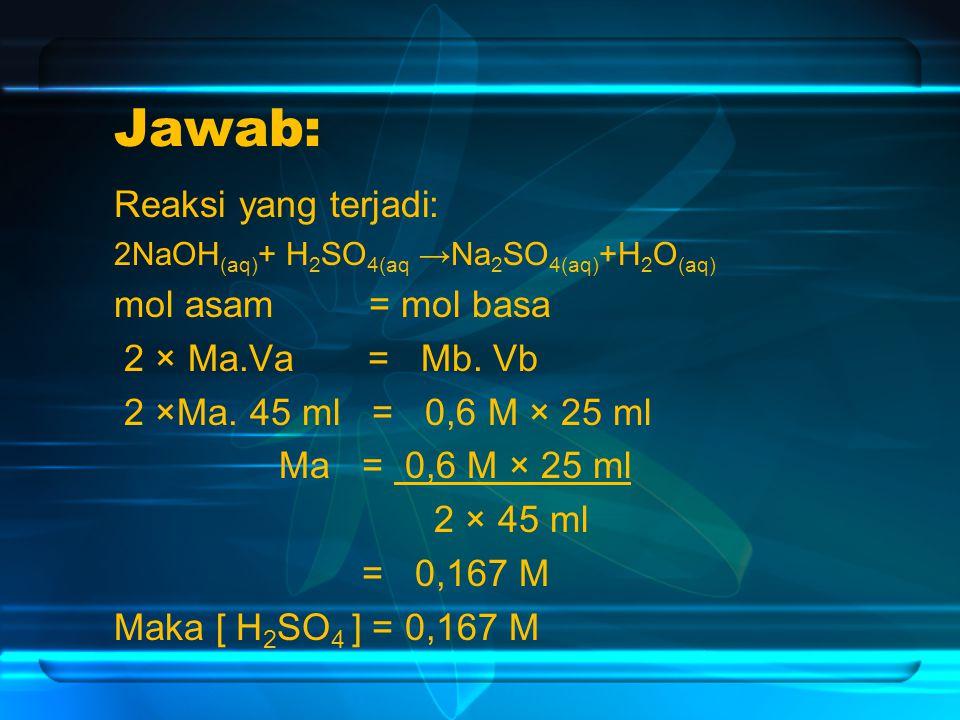 Jawab: Reaksi yang terjadi: mol asam = mol basa 2 × Ma.Va = Mb. Vb