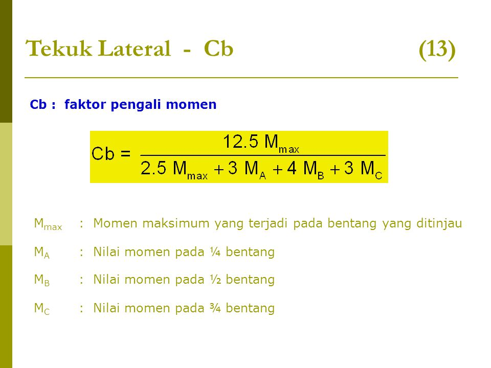 Tekuk Lateral - Cb (13) Cb : faktor pengali momen Mmax